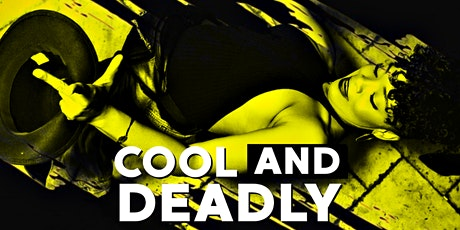 Cool & Deadly! tickets