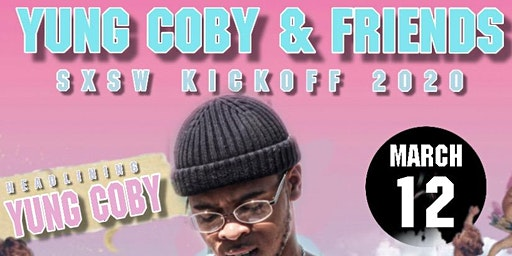 Yung Coby & Friends SXSW Kickoff 2020