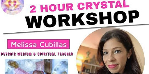 Crystals 101: A workshop with Psychic Medium Melissa Cubillas