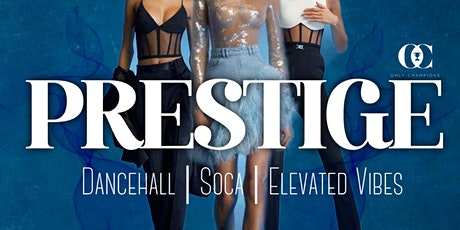 PRESTIGE: Dancehall, Soca, Elevated Vibes tickets