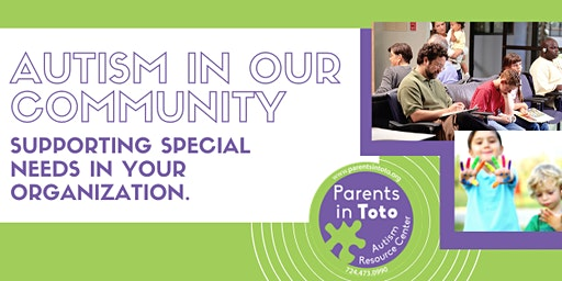 Autism In Our Community: Supporting Special Needs in Your Organization