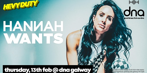 Hannah Wants at dna Galway