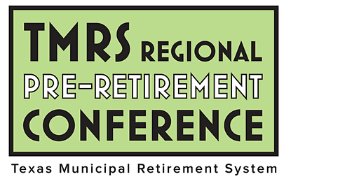 TMRS Regional Pre-Retirement Conference • Texas City