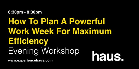 How to Plan a Powerful Workweek for Maximum Efficiency: Evening Workshop tickets