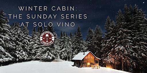 WINTER CABIN: The January Solo Vino Sunday Series edition
