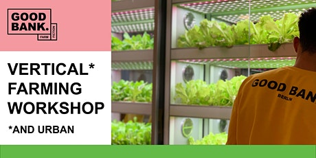 VERTICAL & URBAN FARMING - Interaktiver Workshop veranstaltet von GOOD BANK Tickets