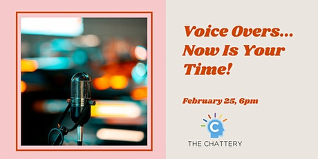 Voice  Overs...Now Is Your Time! tickets