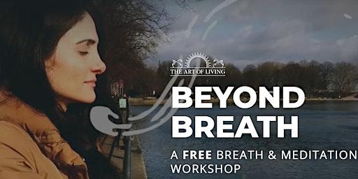 """BEYOND BREATH """"A FREE BREATH & MEDITATION WORKSHOP"""""""