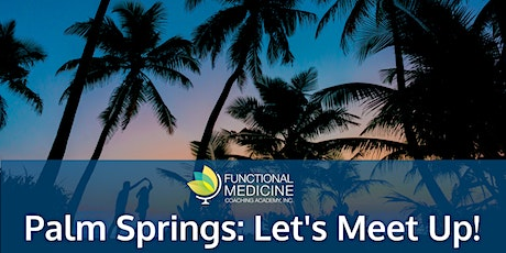 Functional Medicine Coaching Academy Meet-Up - Palm Springs, CA tickets