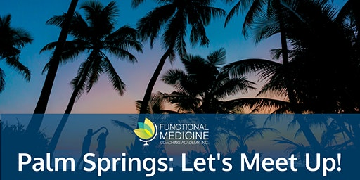 Functional Medicine Coaching Academy Meet-Up - Palm Springs, CA