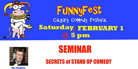 Sat. Feb. 1 @ 5 pm - Secrets of Stand Up Comedy Seminar & 1 ticket to FunnyFest Comedy Workshop Graduation Showcase tickets