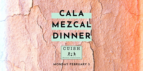 CALA Mezcal Dinner with Cuish Mezcal [SOLD OUT!] tickets