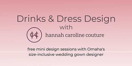 Drinks & Dress Design with Hannah Caroline Couture