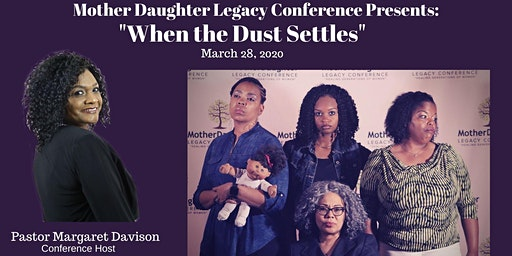 "MotherDaughter Legacy Conference Presents "" When the Dust Settles"""