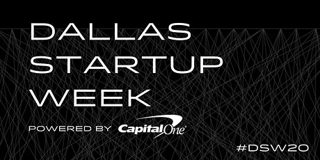 DATE CHANGE: Dallas Startup Week powered by Capital One tickets