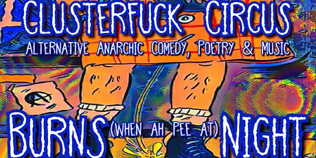 Clusterfuck Circus: BURNS(when ah pee at)NIGHT tickets