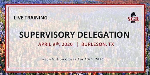 Supervisory Delegation - Live Training - Burleson, TX