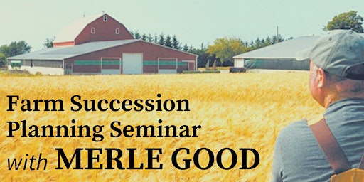Farm Succession Planning Seminar with Merle Good