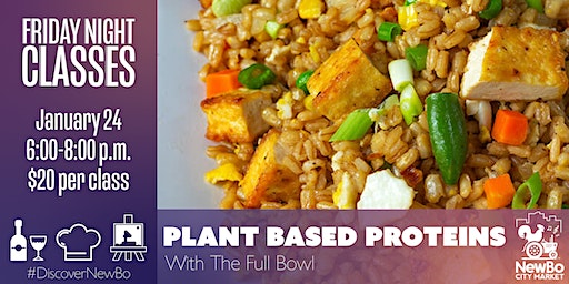 Friday Class: Plant Based Proteins with the Full Bowl
