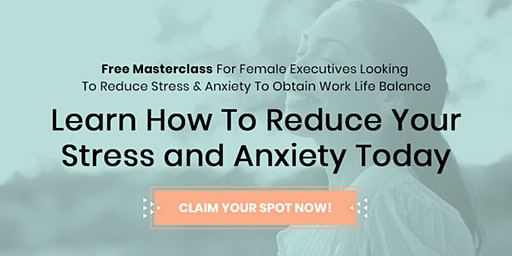 Female Execs! Learn How to Reduce Your Stress, Anxiety & Overcome Burnout