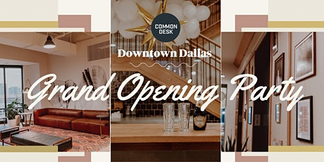 Common Desk - Downtown Dallas Grand Opening Party! tickets