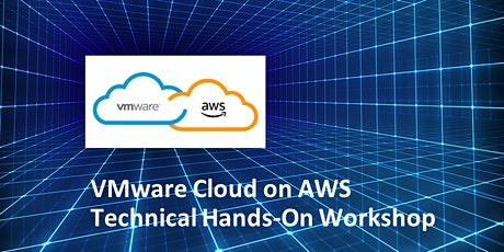VMware Cloud on AWS - Technical Hands-On Workshop tickets