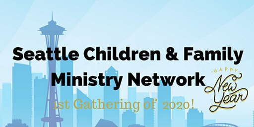 Seattle Children's and Family Ministry Network Gathering - January