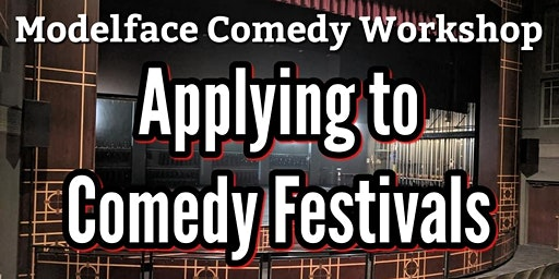 Workshop: Applying to Comedy Festivals
