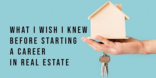 What I Wish I Knew Before I Started A Career In Real Estate