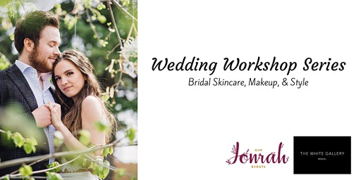 Wedding Workshop Series: Bridal Skincare, Makeup, & Style