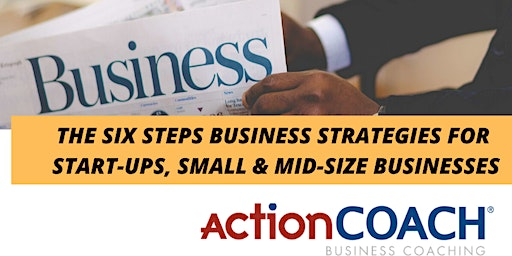 The 6 Steps Business Strategies For Start-Ups, Small & Mid-Size Businesses
