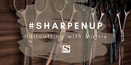#SHARPENUP Haricutting with Matrix tickets