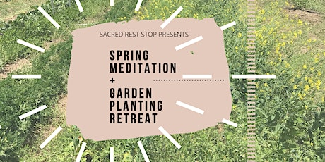 Sacred Rest Stop's  Spring Meditation + Garden Planting Retreat tickets