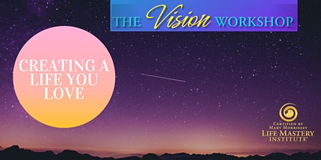 The Vision Workshop 2.0 : Creating a Life You Love tickets