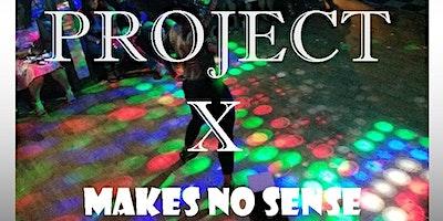 PROJECT X ...Makes No Sense