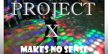 PROJECT X ...Makes No Sense tickets