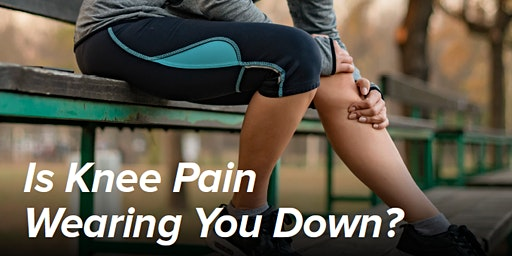Is Knee Pain Wearing You Down?