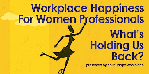 Workplace Happiness for Professional Women: What's Holding Us Back?