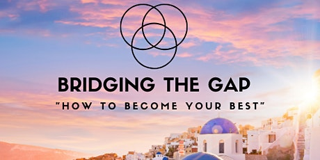 Bridging The Gap: How to Become Your Best tickets