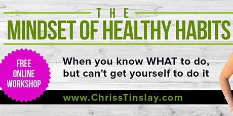Free online workshop - The MINDSET of HEALTHY HABITS tickets