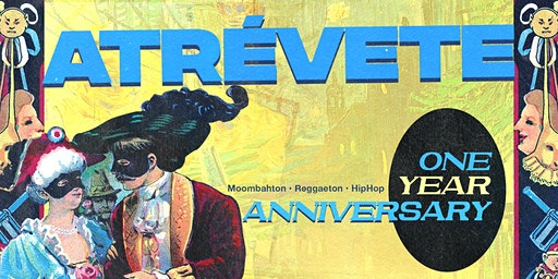 ATRÈVETE 1 YEAR ANNIVERSARY: The Masquerade Ball (Reggaeton & Hip Hop) 21+
