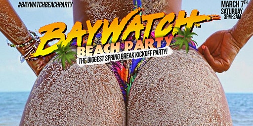 BayWatchBeachParty The Official SpringBreak Kickoff festival! Sat March 7th