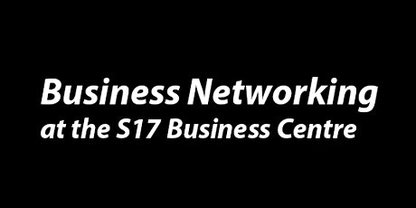 Business Networking at The S17 Business Centre tickets