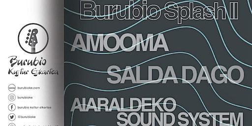 Burubio Splash II: Amooma+Salda Dago+Aiaraldeko Sound System