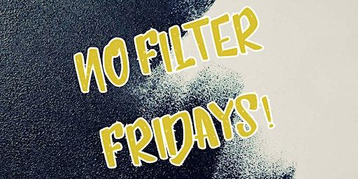 No Filter Fridays - 2020