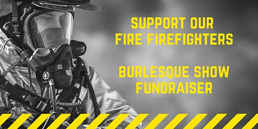 Fire Fighters BURLESQUE fundraiser Show