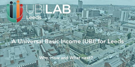 A Universal Basic Income for Leeds: Why, How and What next?  tickets