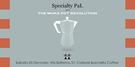 Specialty PaL and The Moka Pot Revolution biglietti