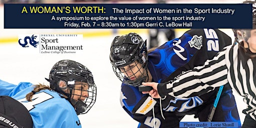 Drexel University's A WOMAN'S WORTH:  The Impact of Women in the Sport Industry