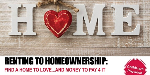 Renting to  HomeOwnership: Find a Home to Love...And Money to Pay 4 It